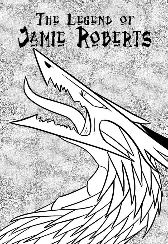 (a black and white line drawing of a dragon roaring into the void. The title, The Legend of Jamie Roberts, is printed along the top)